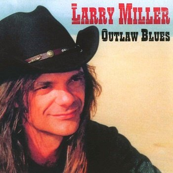 Larry Miller - Outlaw Blues (2007)