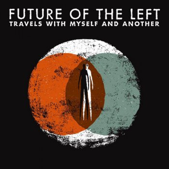 Future Of The Left - Travels With Myself And Another (2009)