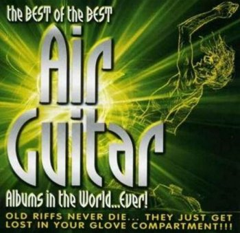 VA - The Best of the Best Air Guitar Albums in the World… Ever! [3CD Set] (2005)