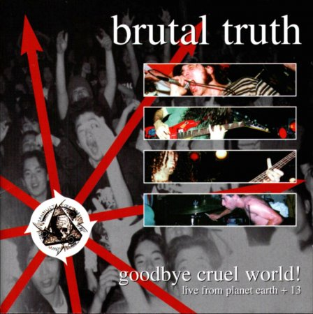 Brutal Truth - Goodbye Cruel World! (2CD, Compilation) 1999