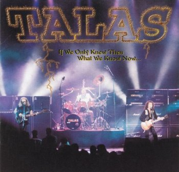 Talas - If We Only Knew Then What We Know Now... (1998)