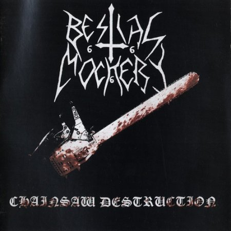 Bestial Mockery - Chainsaw Destruction (12 Years on the Bottom of a Bottle) Compilation (2007)