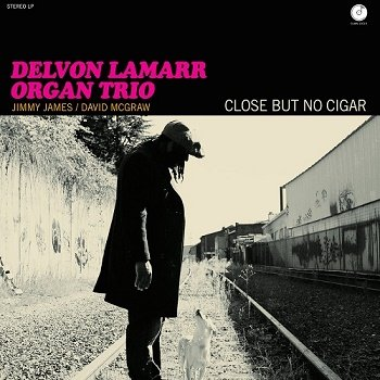 Delvon Lamarr Organ Trio - Close But No Cigar (2018)