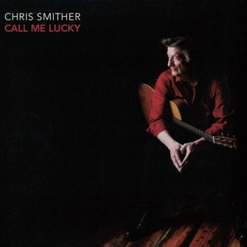 Chris Smither - Call Me Lucky [2CD] (2018)