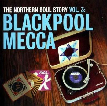 VA - The Northern Soul Story Volume 3: Blackpool Mecca (2007)