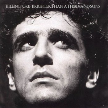 Killing Joke - Brighter Than a Thousand Suns [Remastered] (1986/2007)