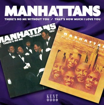 The Manhattans - There's No Me Without You & That's How Much I Love You [Remastered] (2004)