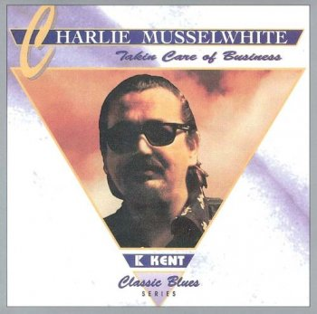 Charlie Musselwhite - Takin' Care Of Business (1995)
