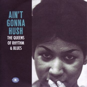 VA - Ain't Gonna Hush: The Queens Of Rhythm & Blues [3CD Set] (2015)