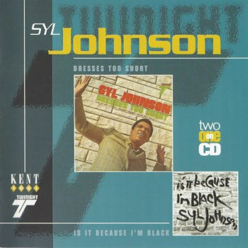 Syl Johnson - Dresses Too Short & Is It Because I'm Black (1997)