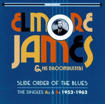Elmore James & His Broom Dusters - Slide Order Of The Blues: The Singles As & Bs 1952-1962 [2CD Remastered Set] (2016)