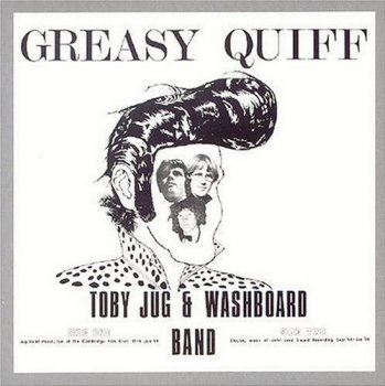 Toby Jug & Washboard Band - Greasy Quiff (1969) [Reissue 2001]