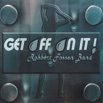 Robbert Fossen Band - Get Off On It! (2018)