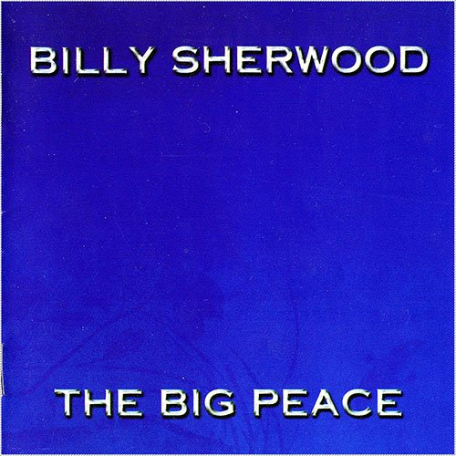 Billy Sherwood (ex Yes) - The Big Peace (1999)