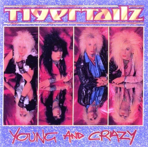 Tigertailz  - Young And Crazy (1987) [Reissue 2008]