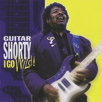 Guitar Shorty - I Go Wild! (2001)