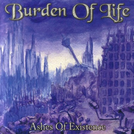 Burden of Life - Ashes of Existence (2008)