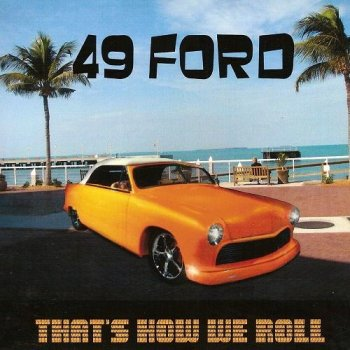 49 Ford - That's How We Roll (2011)