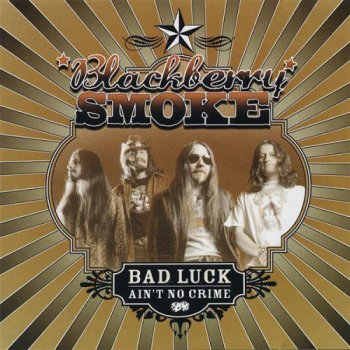 Blackberry Smoke - Bad Luck Ain't No Crime (2003)