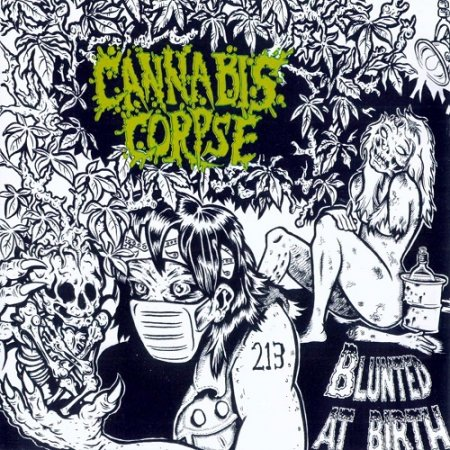 Cannabis Corpse - Blunted at Birth (2006)