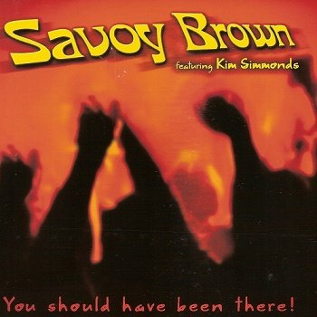 Savoy Brown feat. Kim Simmonds - You Should Have Been There (2018)