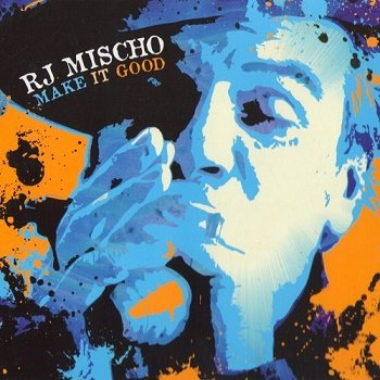 RJ Mischo - Make It Good (2012)