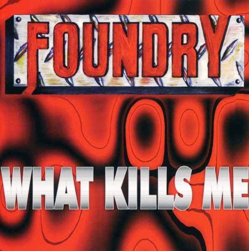 Foundry - What Kills Me (1997)