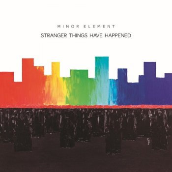 Minor Element - Stranger Things Have Happened (2018)