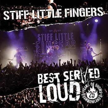 Stiff Little Fingers - Best Served Loud - Live At Barrowland (2016/2017)
