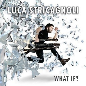 Luca Stricagnoli - What If? (2017)