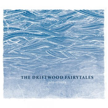 The Driftwood Fairytales - Phantoms (2012)