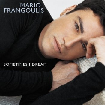 Mario Frangoulis - Sometimes I Dream (2002)