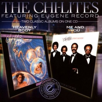 The Chi-Lites - Heavenly Body & Me And You [Remastered] (2011)
