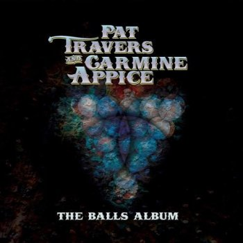Pat Travers and Carmine Appice - The Balls Album (2016)