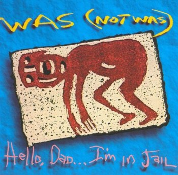 Was (Not Was) - Hello, Dad... I'm In Jail (1992)