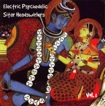 VA - Electric Psychedelic Sitar Headswirlers Vol.1-10 (1998-2011)