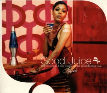 VA - Good Juice: Hot Hammond & Cool Organ Cocktails Served By Blue Note (2003)