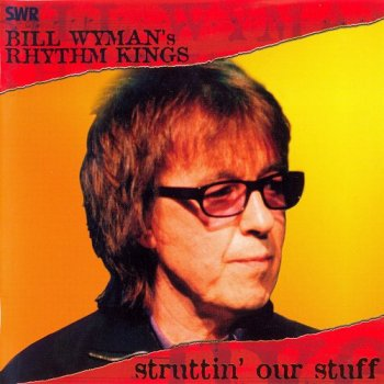 Bill Wyman's Rhythm Kings - Struttin' Our Stuff (2004)