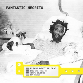 Fantastic Negrito - Please Don't Be Dead (2018)