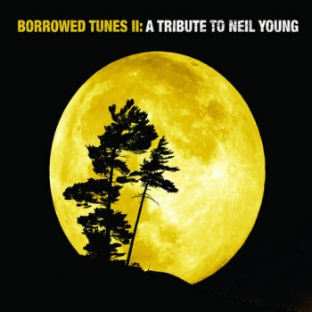 VA - Borrowed Tunes II: A Tribute To Neil Young [2CD Set] (2007)