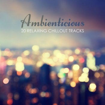 VA - Ambienticious: 20 Relaxing Chillout Tracks (2017)