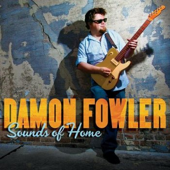 Damon Fowler - Sounds of Home (2014)