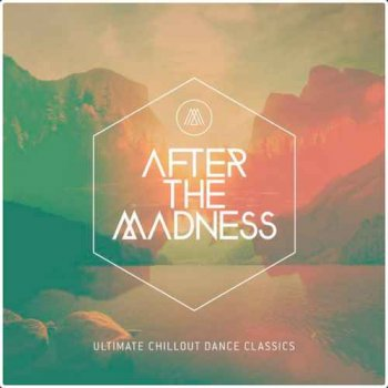 VA - After the Madness - Ultimate Chillout Dance Classics (2015)