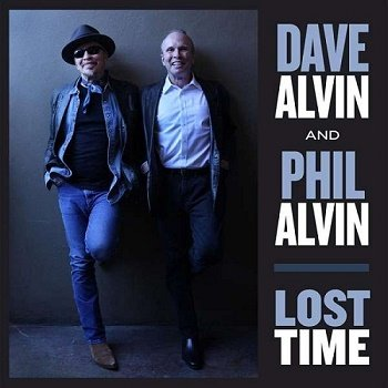 Dave Alvin and Phil Alvin  - Lost Time (2015)