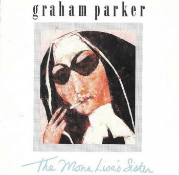Graham Parker - The Mona Lisa's Sister (1988)