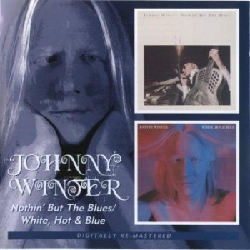 Johnny Winter - Nothin' But The Blues / White, Hot And Blue (1977 / 1978)