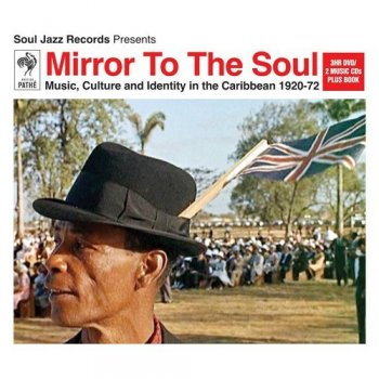 VA - Soul Jazz Records Presents: Mirror To The Soul: Music Culture And Identity In The Caribbean 1920-72 [2CD Set] (2013)
