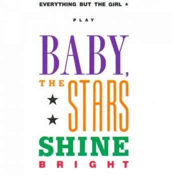 Everything But The Girl - Baby, The Stars Shine Bright (1986)