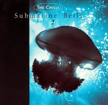 The Chills - Submarine Bells (1990)