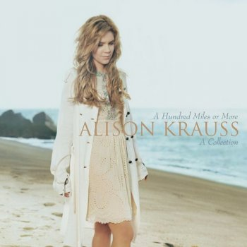 Alison Krauss - A Hundred Miles Or More: A Collection (2007)